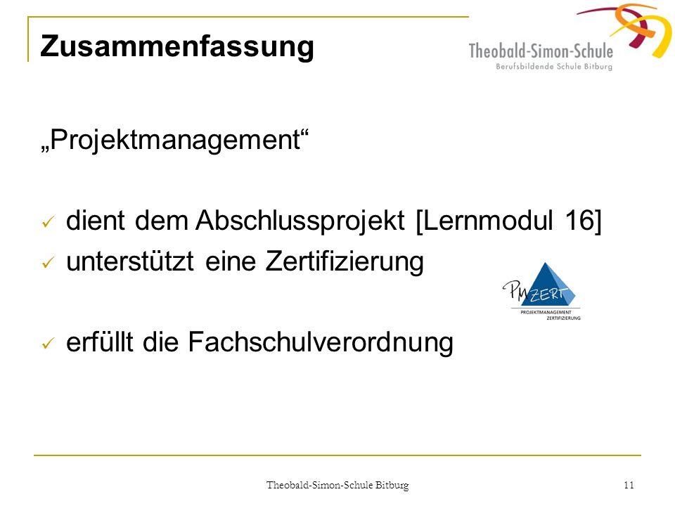 Theobald-Simon-Schule Bitburg 11 Zusammenfassung Projektmanagement dient dem Abschlussprojekt [Lernmodul 16] unterstützt eine Zertifizierung erfüllt d