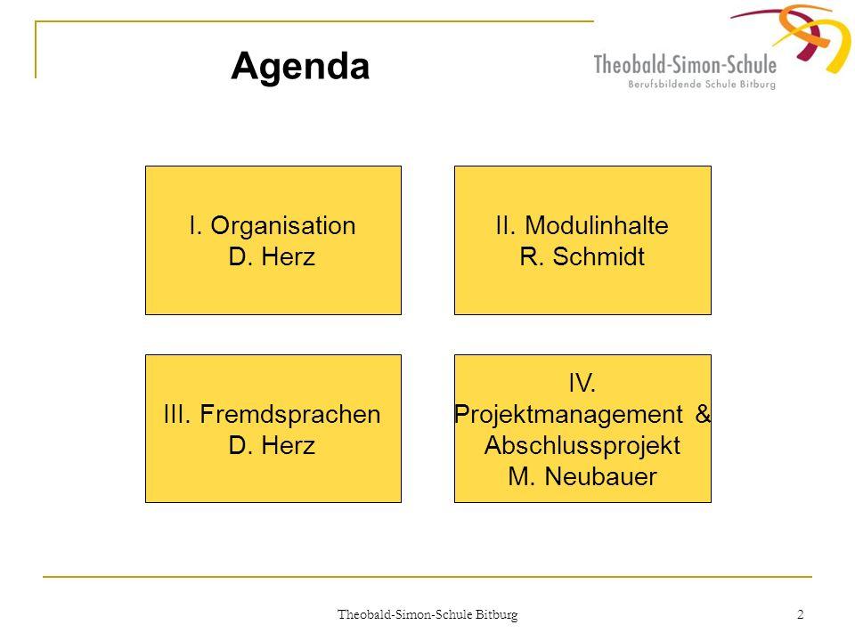 2 Agenda II. Modulinhalte R. Schmidt IV. Projektmanagement & Abschlussprojekt M. Neubauer III. Fremdsprachen D. Herz I. Organisation D. Herz