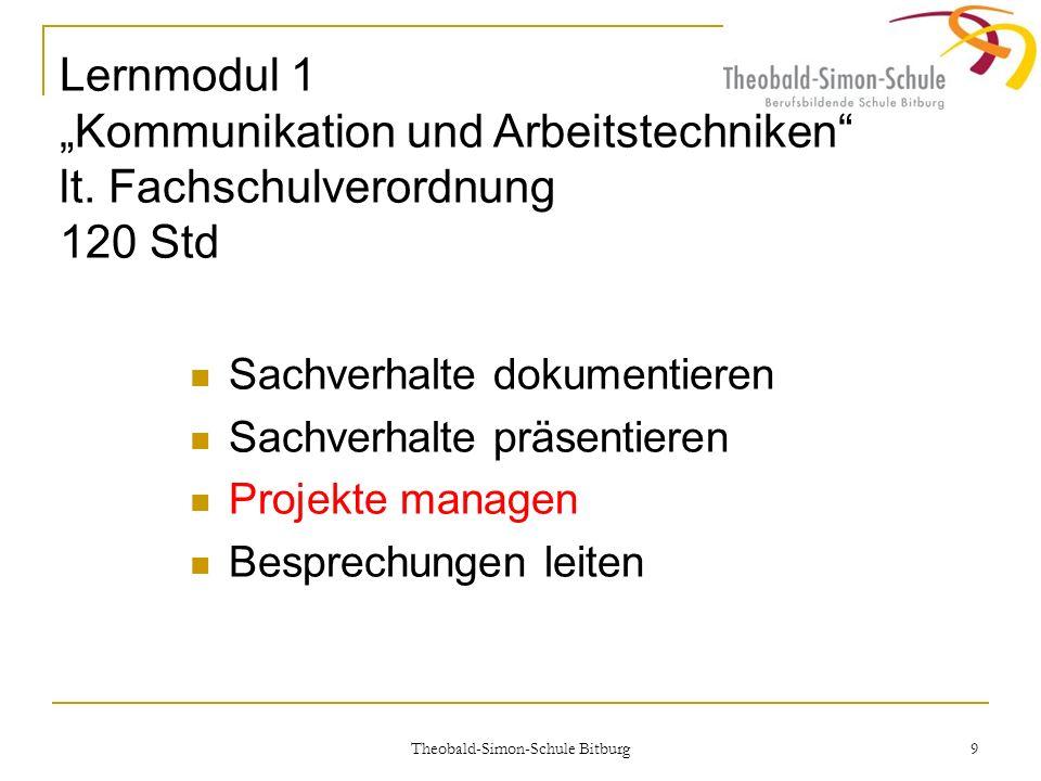 Theobald-Simon-Schule Bitburg 9 Lernmodul 1 Kommunikation und Arbeitstechniken lt. Fachschulverordnung 120 Std Sachverhalte dokumentieren Sachverhalte