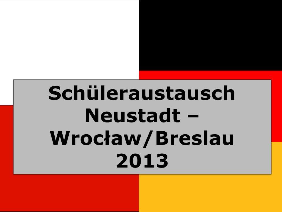 Schüleraustausch Neustadt – Wrocław/Breslau 2013 Schüleraustausch Neustadt – Wrocław/Breslau 2013