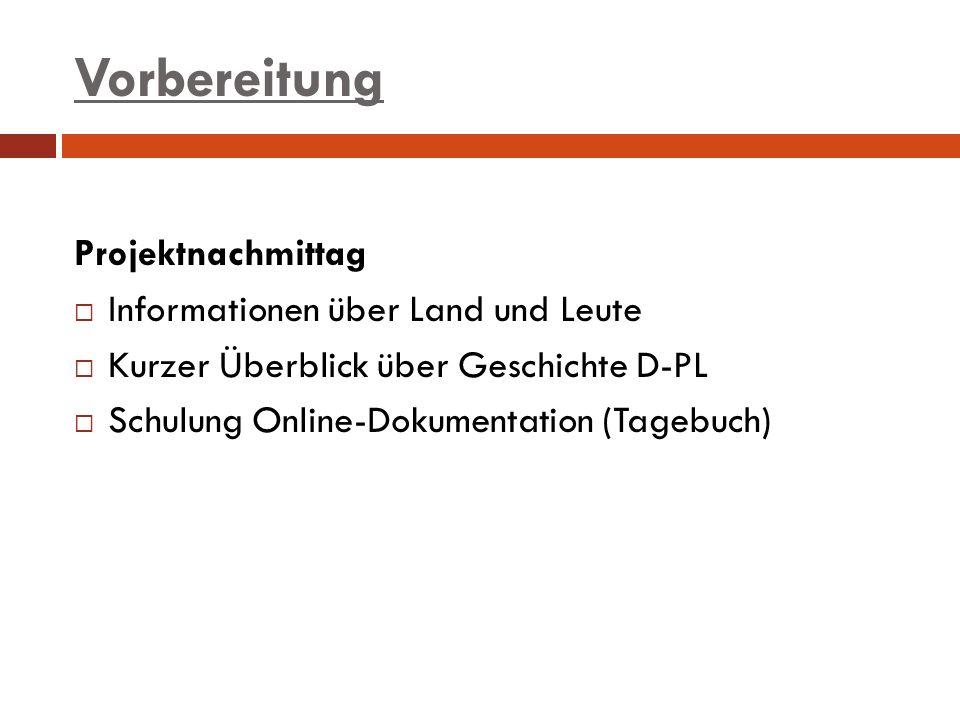 Vorbereitung Projektnachmittag Informationen über Land und Leute Kurzer Überblick über Geschichte D-PL Schulung Online-Dokumentation (Tagebuch)