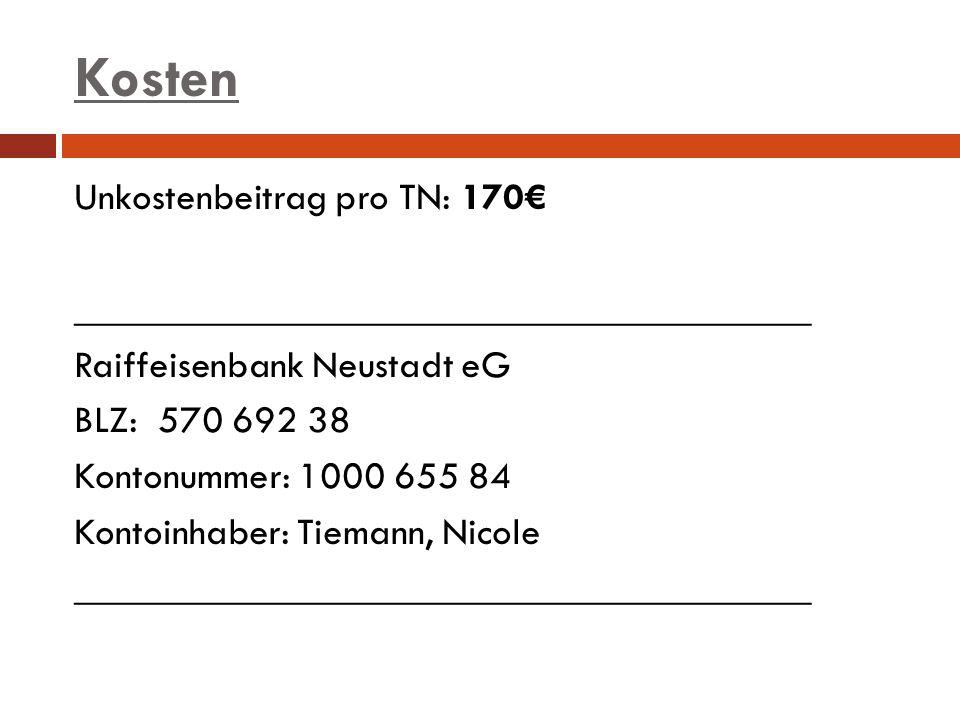 Kosten Unkostenbeitrag pro TN: 170 ______________________________________ Raiffeisenbank Neustadt eG BLZ: 570 692 38 Kontonummer: 1000 655 84 Kontoinh