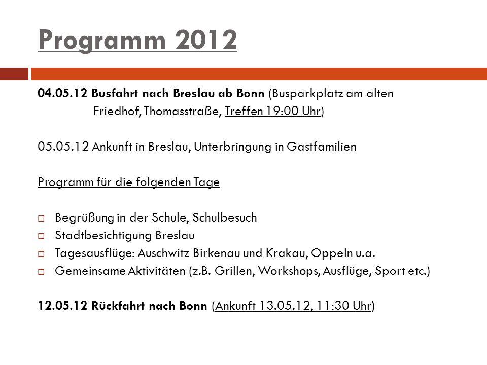 Programm 2012 04.05.12 Busfahrt nach Breslau ab Bonn (Busparkplatz am alten Friedhof, Thomasstraße, Treffen 19:00 Uhr) 05.05.12 Ankunft in Breslau, Un