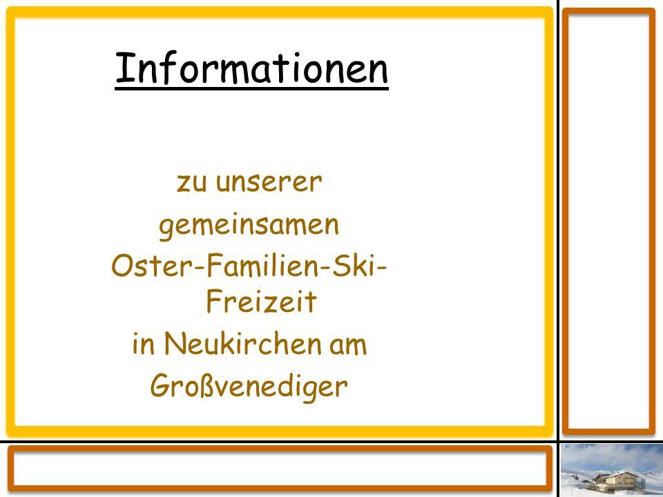 Informationen zu unserer gemeinsamen Oster-Familien-Ski- Freizeit in Neukirchen am Großvenediger