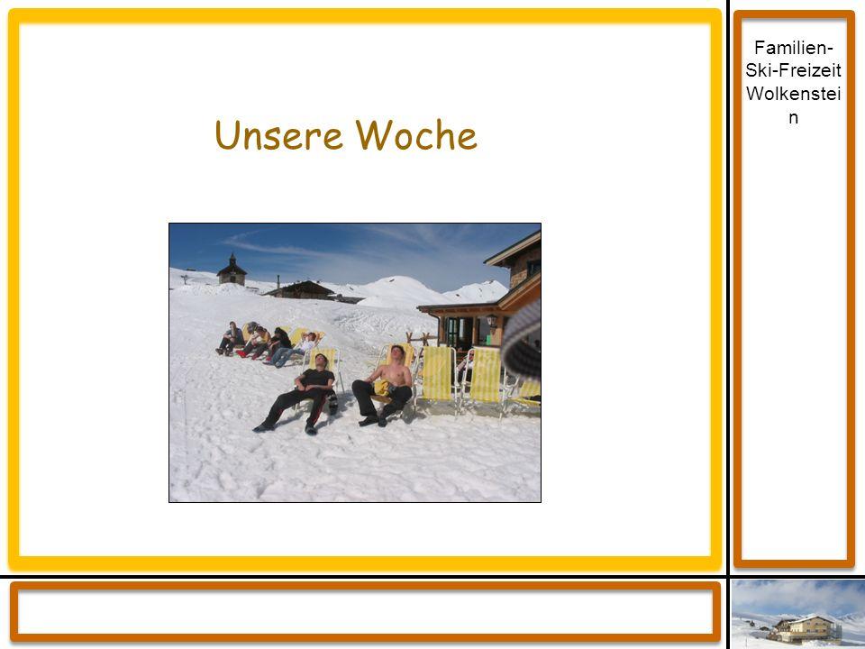 Familien- Ski-Freizeit Wolkenstei n Unsere Woche
