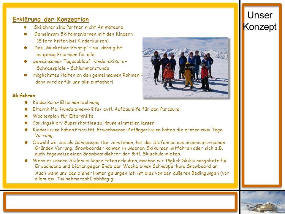 Erklärung der Konzeption Skilehrer sind Partner nicht Animateure Gemeinsam Skifahrenlernen mit den Kindern (Eltern helfen bei Kinderkursen) Das Musket