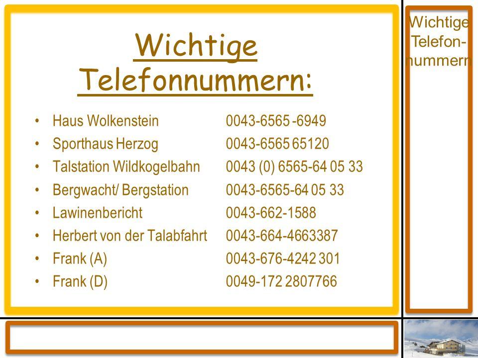 Wichtige Telefonnummern: Haus Wolkenstein 0043-6565 -6949 Sporthaus Herzog 0043-6565 65120 Talstation Wildkogelbahn 0043 (0) 6565-64 05 33 Bergwacht/