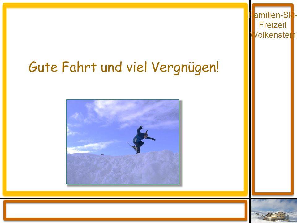 Familien-Ski- Freizeit Wolkenstein Gute Fahrt und viel Vergnügen!