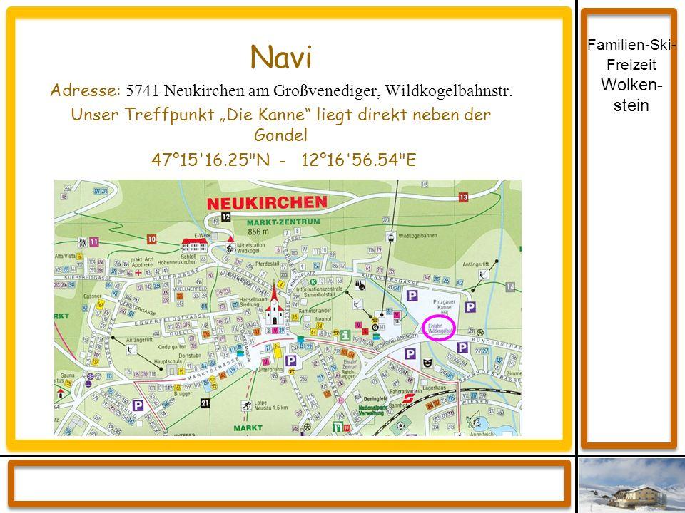 Familien-Ski- Freizeit Wolken- stein Navi Adresse: 5741 Neukirchen am Großvenediger, Wildkogelbahnstr. Unser Treffpunkt Die Kanne liegt direkt neben d