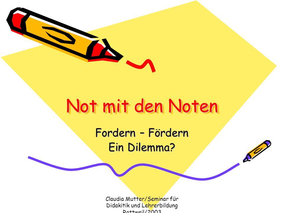 Claudia Mutter/Seminar für Didakitik und Lehrerbildung Rottweil/2003 Not mit den Noten Fordern – Fördern Ein Dilemma?