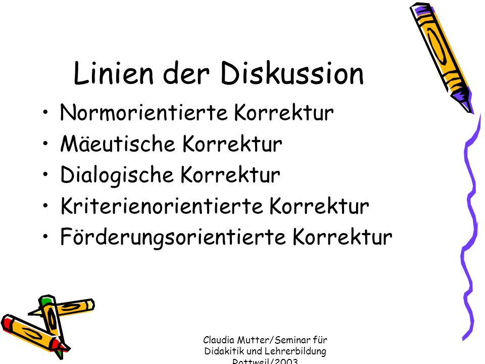 Claudia Mutter/Seminar für Didakitik und Lehrerbildung Rottweil/2003 Linien der Diskussion Normorientierte Korrektur Mäeutische Korrektur Dialogische