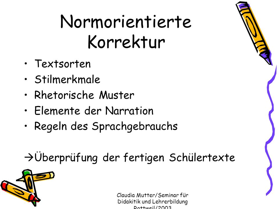 Claudia Mutter/Seminar für Didakitik und Lehrerbildung Rottweil/2003 Normorientierte Korrektur Textsorten Stilmerkmale Rhetorische Muster Elemente der