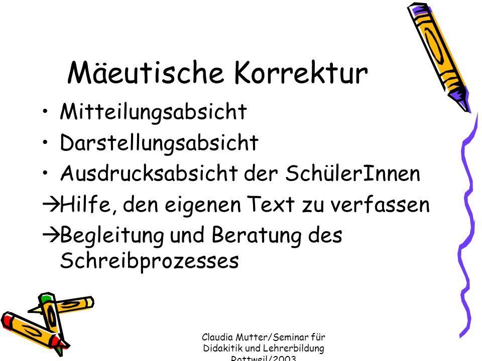 Claudia Mutter/Seminar für Didakitik und Lehrerbildung Rottweil/2003 Mäeutische Korrektur Mitteilungsabsicht Darstellungsabsicht Ausdrucksabsicht der