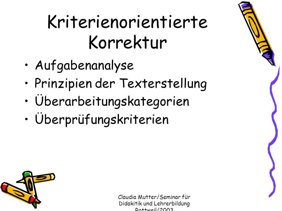 Claudia Mutter/Seminar für Didakitik und Lehrerbildung Rottweil/2003 Kriterienorientierte Korrektur Aufgabenanalyse Prinzipien der Texterstellung Über