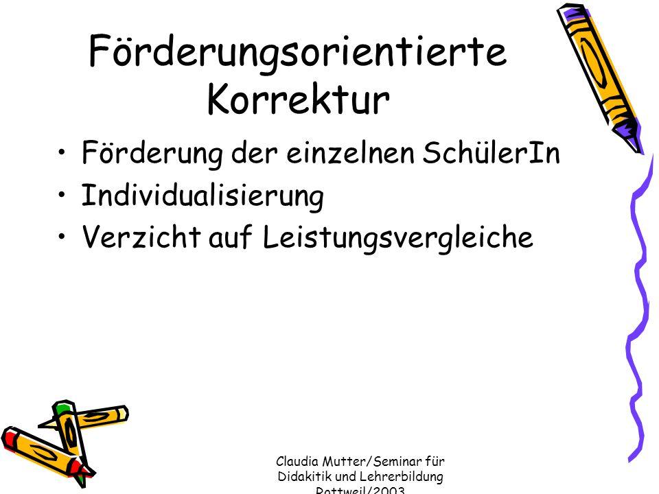 Claudia Mutter/Seminar für Didakitik und Lehrerbildung Rottweil/2003 Förderungsorientierte Korrektur Förderung der einzelnen SchülerIn Individualisier