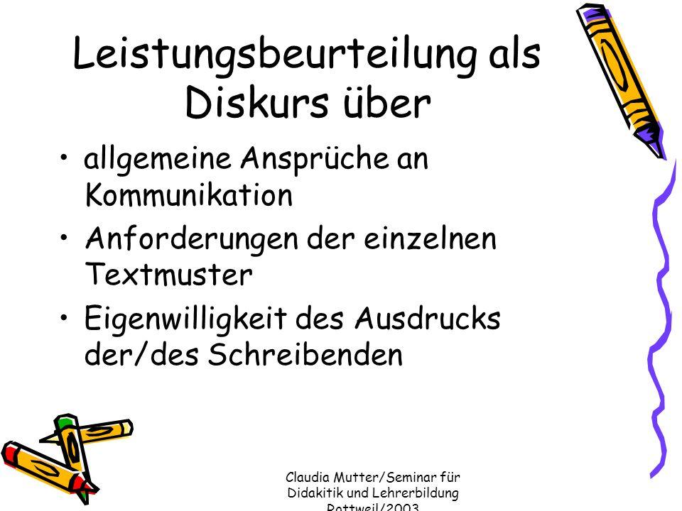 Claudia Mutter/Seminar für Didakitik und Lehrerbildung Rottweil/2003 Leistungsbeurteilung als Diskurs über allgemeine Ansprüche an Kommunikation Anfor