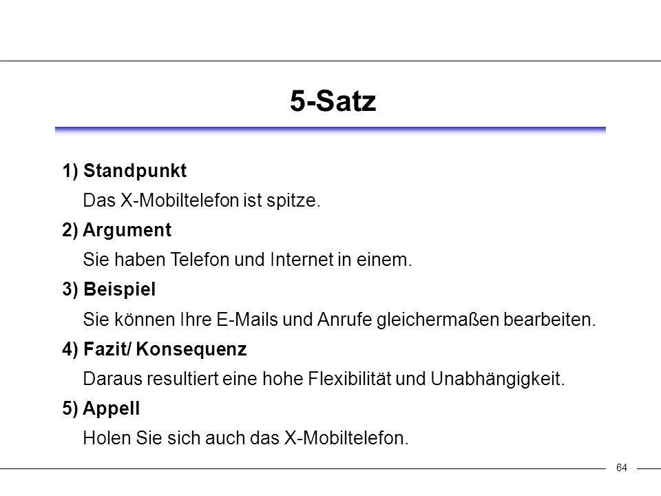 64 5-Satz 1) Standpunkt Das X-Mobiltelefon ist spitze.
