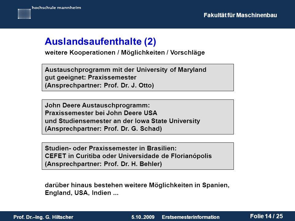 Fakultät für Maschinenbau Prof. Dr.–Ing. G. Hiltscher5.10..2009 Folie 14 / 25 Erstsemesterinformation Auslandsaufenthalte (2) weitere Kooperationen /