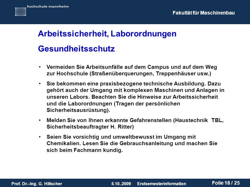 Fakultät für Maschinenbau Prof. Dr.–Ing. G. Hiltscher5.10..2009 Folie 18 / 25 Erstsemesterinformation Vermeiden Sie Arbeitsunfälle auf dem Campus und