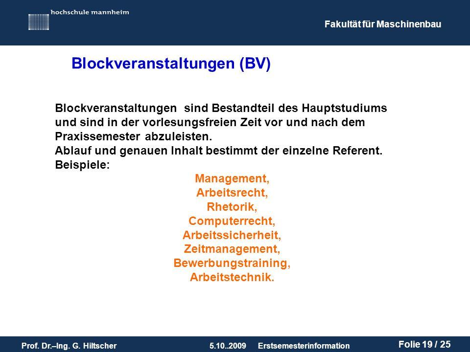 Fakultät für Maschinenbau Prof. Dr.–Ing. G. Hiltscher5.10..2009 Folie 19 / 25 Erstsemesterinformation Blockveranstaltungen sind Bestandteil des Haupts