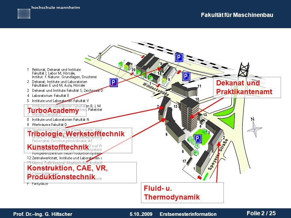 Fakultät für Maschinenbau Prof. Dr.–Ing. G. Hiltscher5.10..2009 Folie 2 / 25 Erstsemesterinformation TurboAcademy Konstruktion, CAE, VR, Produktionste