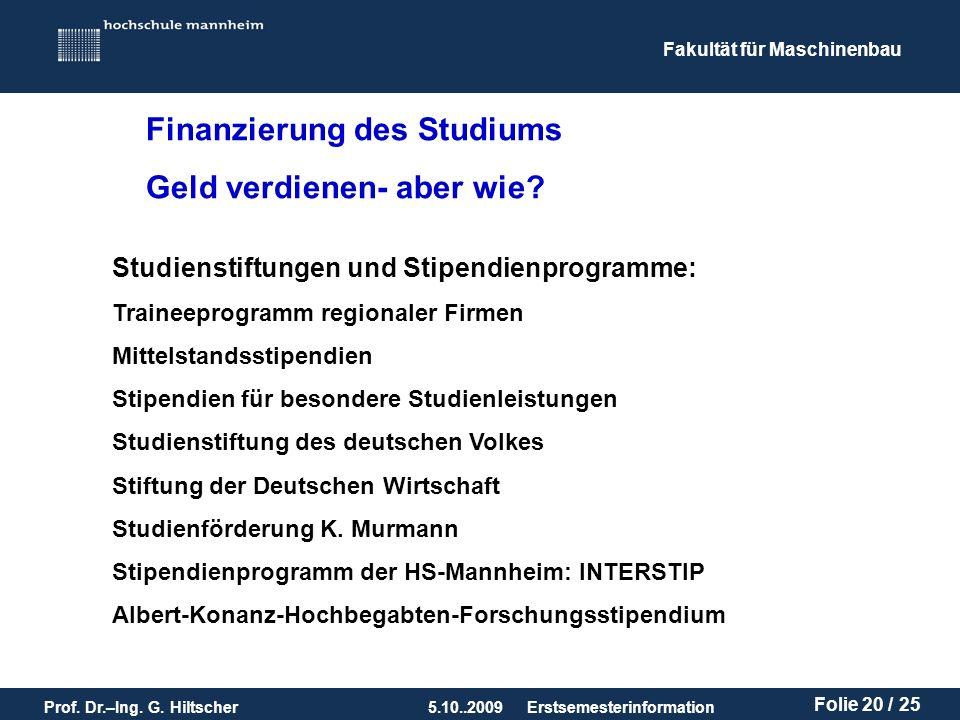 Fakultät für Maschinenbau Prof. Dr.–Ing. G. Hiltscher5.10..2009 Folie 20 / 25 Erstsemesterinformation Studienstiftungen und Stipendienprogramme: Train