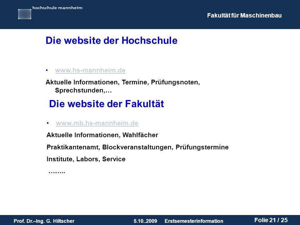 Fakultät für Maschinenbau Prof. Dr.–Ing. G. Hiltscher5.10..2009 Folie 21 / 25 Erstsemesterinformation www.hs-mannheim.de Aktuelle Informationen, Termi