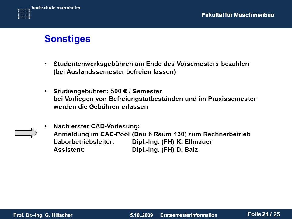 Fakultät für Maschinenbau Prof. Dr.–Ing. G. Hiltscher5.10..2009 Folie 24 / 25 Erstsemesterinformation Sonstiges Studentenwerksgebühren am Ende des Vor