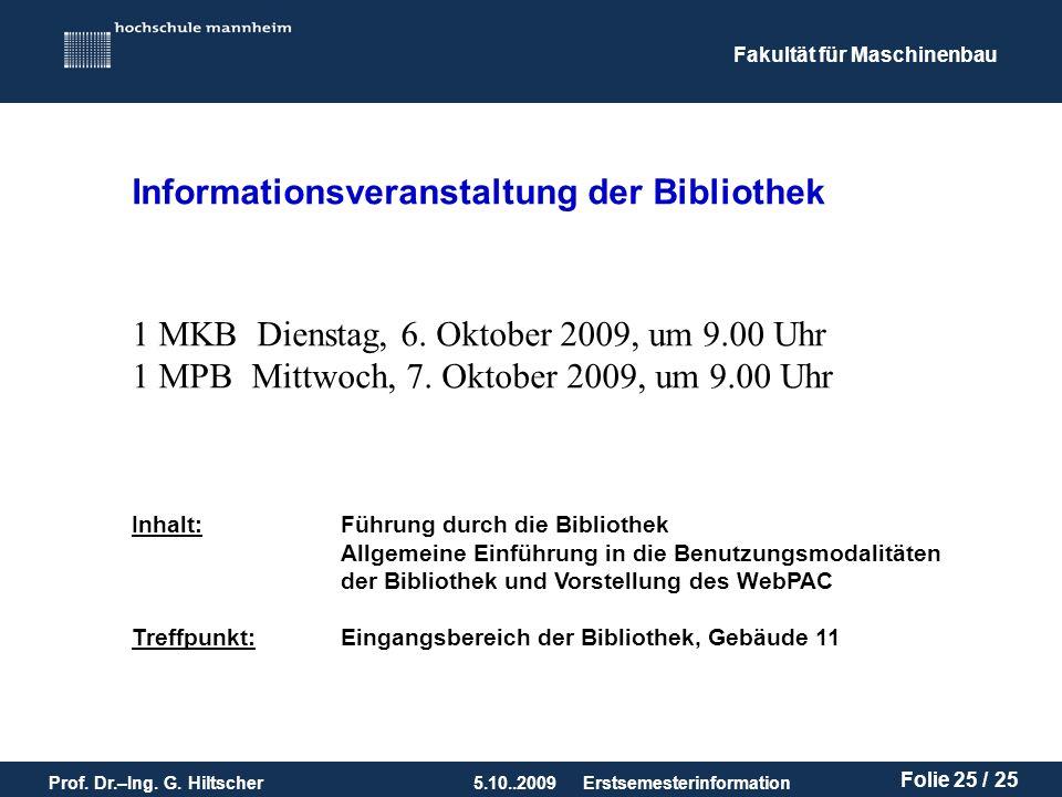 Fakultät für Maschinenbau Prof. Dr.–Ing. G. Hiltscher5.10..2009 Folie 25 / 25 Erstsemesterinformation Informationsveranstaltung der Bibliothek 1 MKB D