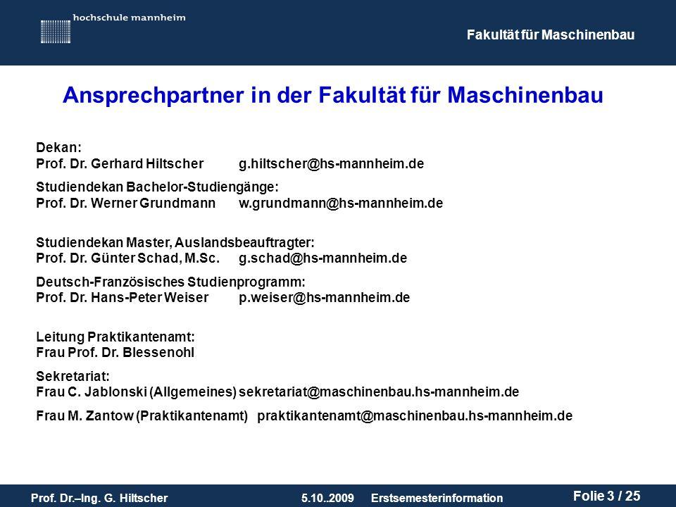 Fakultät für Maschinenbau Prof. Dr.–Ing. G. Hiltscher5.10..2009 Folie 3 / 25 Erstsemesterinformation Ansprechpartner in der Fakultät für Maschinenbau