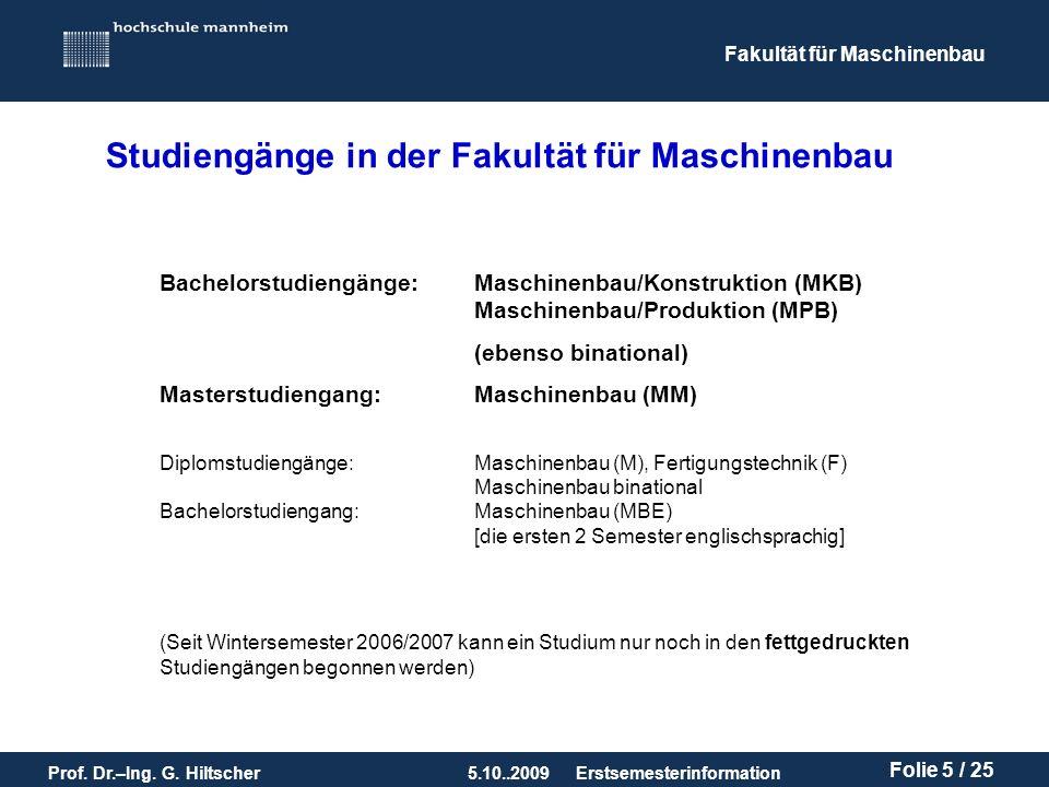 Fakultät für Maschinenbau Prof. Dr.–Ing. G. Hiltscher5.10..2009 Folie 5 / 25 Erstsemesterinformation Studiengänge in der Fakultät für Maschinenbau Bac