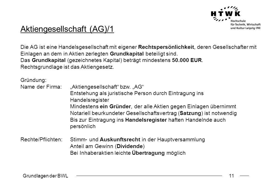 Grundlagen der BWL11 Aktiengesellschaft (AG)/1 Die AG ist eine Handelsgesellschaft mit eigener Rechtspersönlichkeit, deren Gesellschafter mit Einlagen