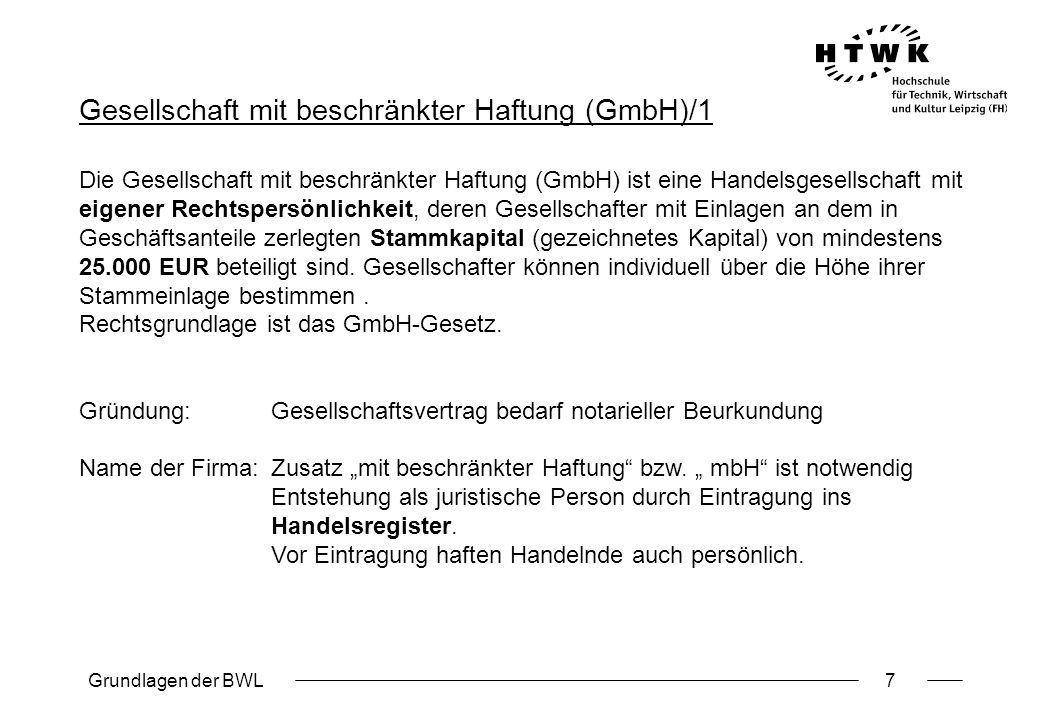 Grundlagen der BWL7 Gesellschaft mit beschränkter Haftung (GmbH)/1 Die Gesellschaft mit beschränkter Haftung (GmbH) ist eine Handelsgesellschaft mit e