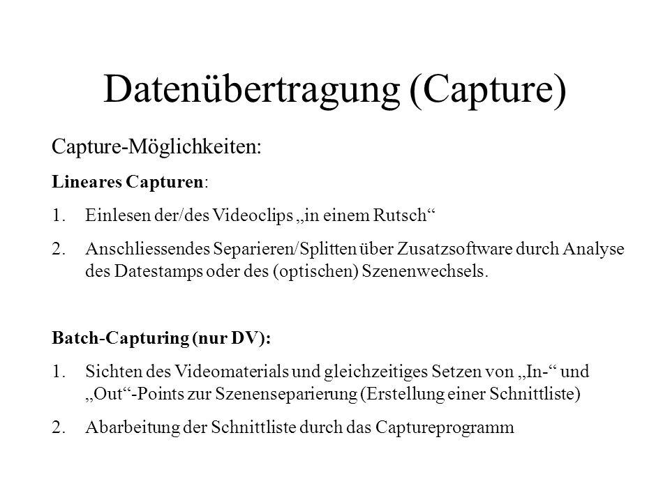 Datenübertragung (Capture) Capture-Möglichkeiten: Lineares Capturen: 1.Einlesen der/des Videoclips in einem Rutsch 2.Anschliessendes Separieren/Splitt