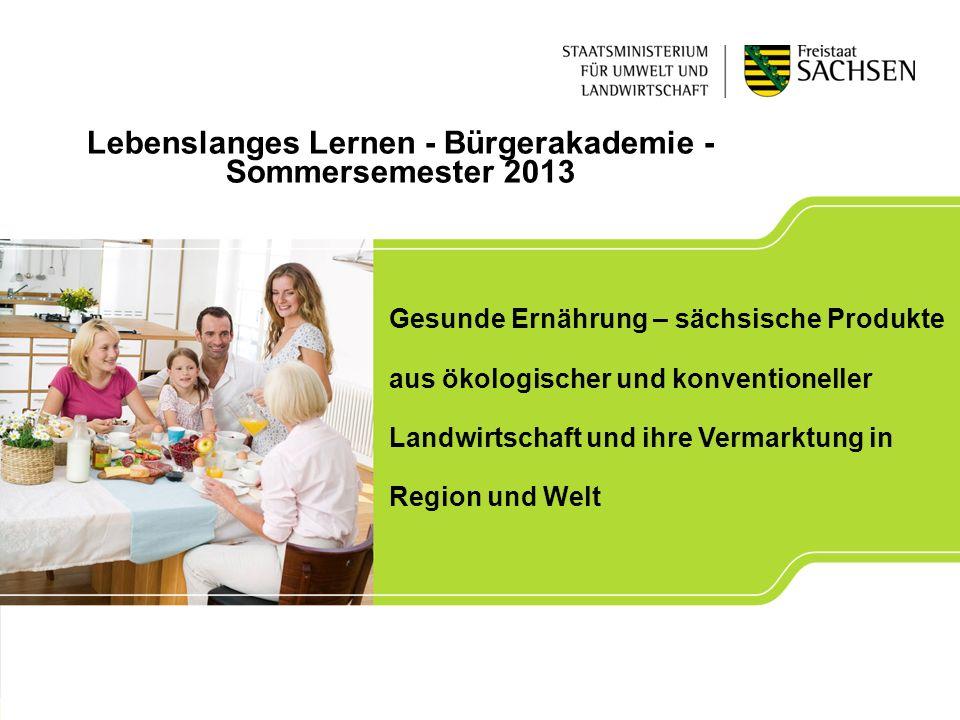 Gesunde Ernährung – sächsische Produkte aus ökologischer und konventioneller Landwirtschaft und ihre Vermarktung in Region und Welt Lebenslanges Lerne