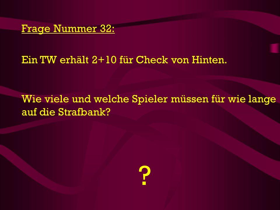 Ein TW erhält 2+10 für Check von Hinten. Wie viele und welche Spieler müssen für wie lange auf die Strafbank? ? Frage Nummer 32: