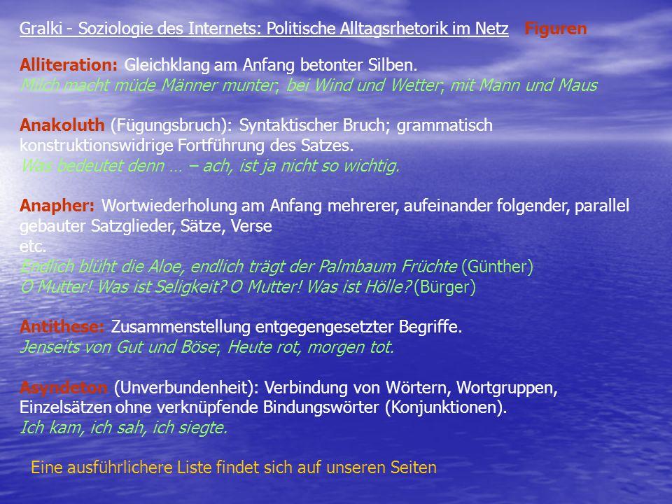 Gralki - Soziologie des Internets: Politische Alltagsrhetorik im Netz Figuren Alliteration: Gleichklang am Anfang betonter Silben. Milch macht müde Mä
