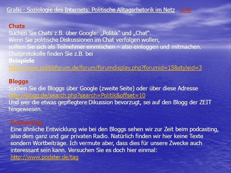 Gralki - Soziologie des Internets: Politische Alltagsrhetorik im Netz Orte Chats Suchen Sie Chats z.B. über Google: Politik und Chat. Wenn Sie politis