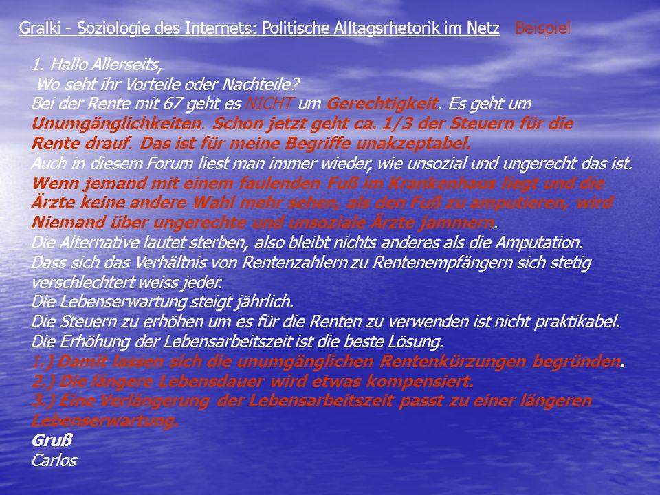 Gralki - Soziologie des Internets: Politische Alltagsrhetorik im Netz Beispiel 1. Hallo Allerseits, Wo seht ihr Vorteile oder Nachteile? Bei der Rente