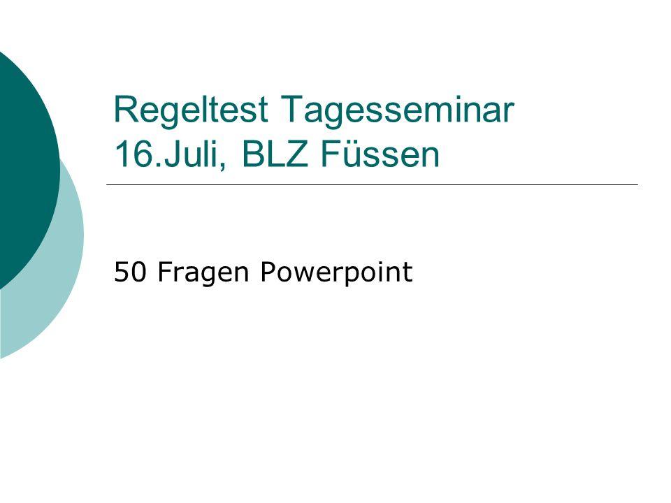 Regeltest Tagesseminar 16.Juli, BLZ Füssen 50 Fragen Powerpoint