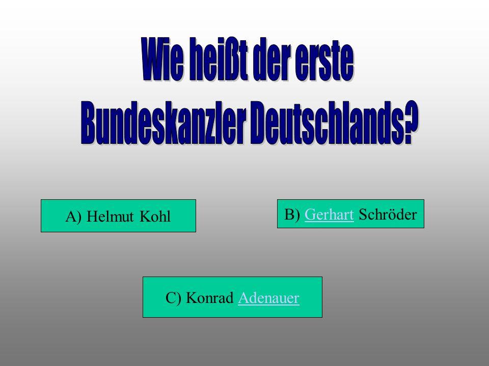 A) Helmut Kohl B) Gerhart Schröder C) Konrad Adenauer
