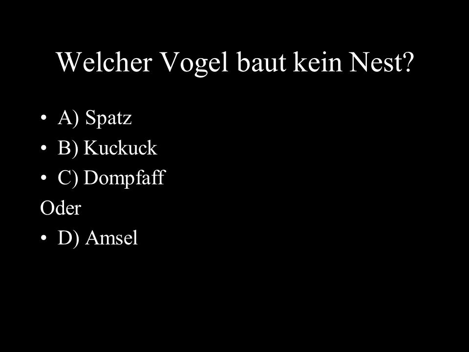 Welcher Vogel baut kein Nest? A) Spatz B) Kuckuck C) Dompfaff Oder D) Amsel
