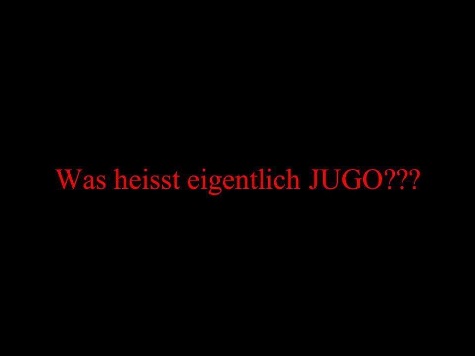 Was heisst eigentlich JUGO???