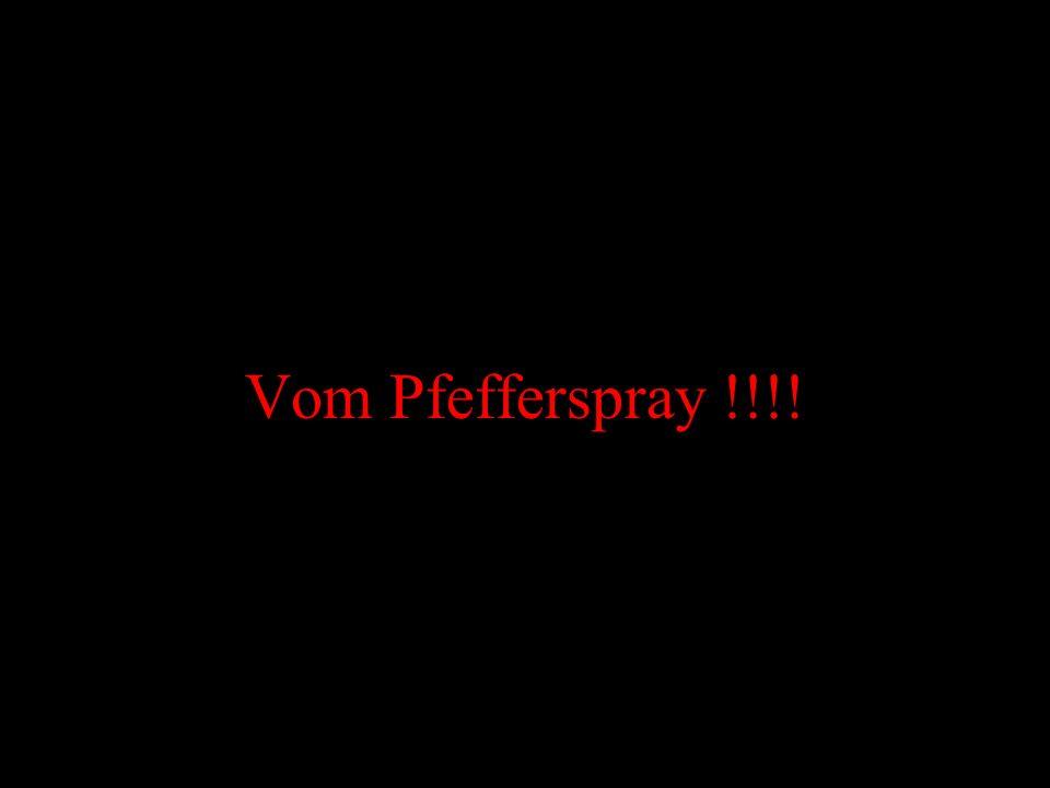 Vom Pfefferspray !!!!