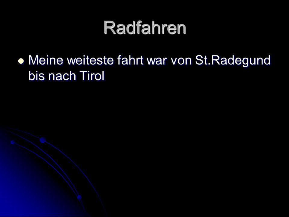Radfahren Meine weiteste fahrt war von St.Radegund bis nach Tirol Meine weiteste fahrt war von St.Radegund bis nach Tirol