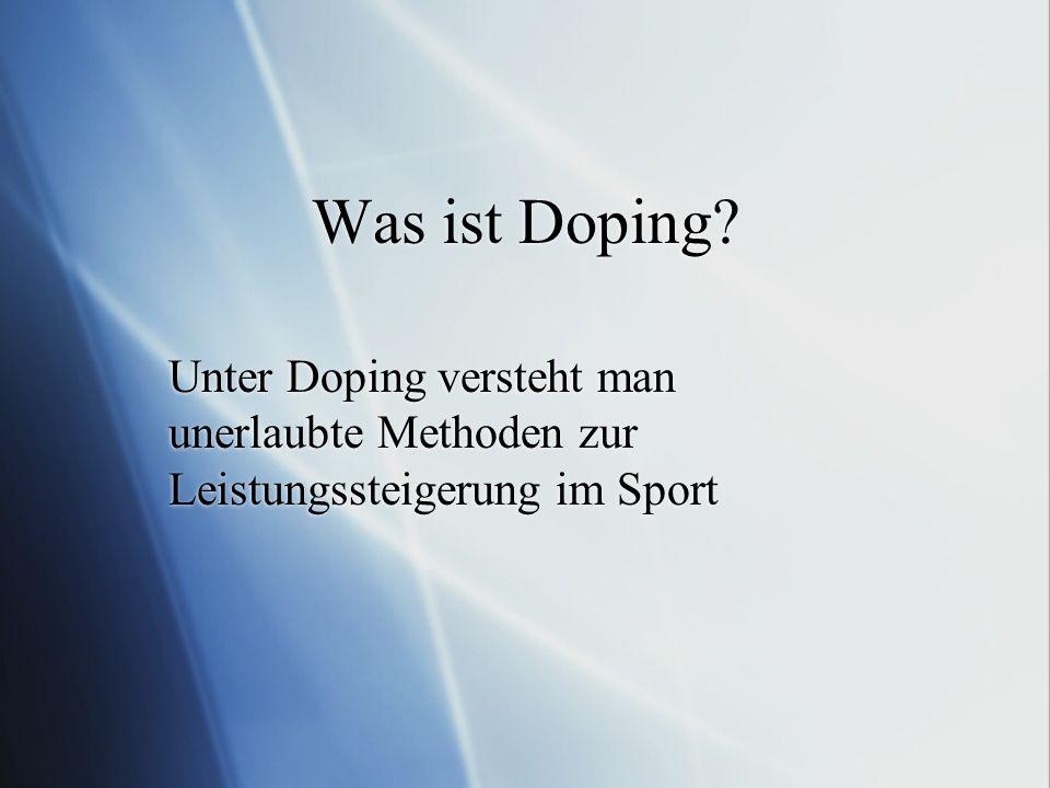 Was ist Doping? Unter Doping versteht man unerlaubte Methoden zur Leistungssteigerung im Sport
