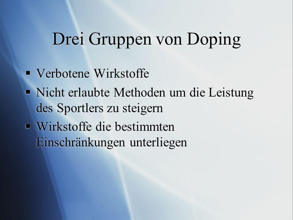 Drei Gruppen von Doping Verbotene Wirkstoffe Nicht erlaubte Methoden um die Leistung des Sportlers zu steigern Wirkstoffe die bestimmten Einschränkungen unterliegen Verbotene Wirkstoffe Nicht erlaubte Methoden um die Leistung des Sportlers zu steigern Wirkstoffe die bestimmten Einschränkungen unterliegen