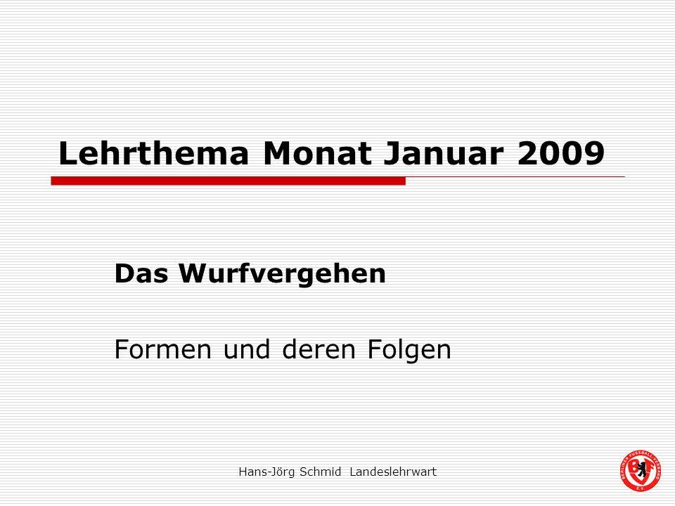 Hans-Jörg Schmid Landeslehrwart Lehrthema Monat Januar 2009 Das Wurfvergehen Formen und deren Folgen