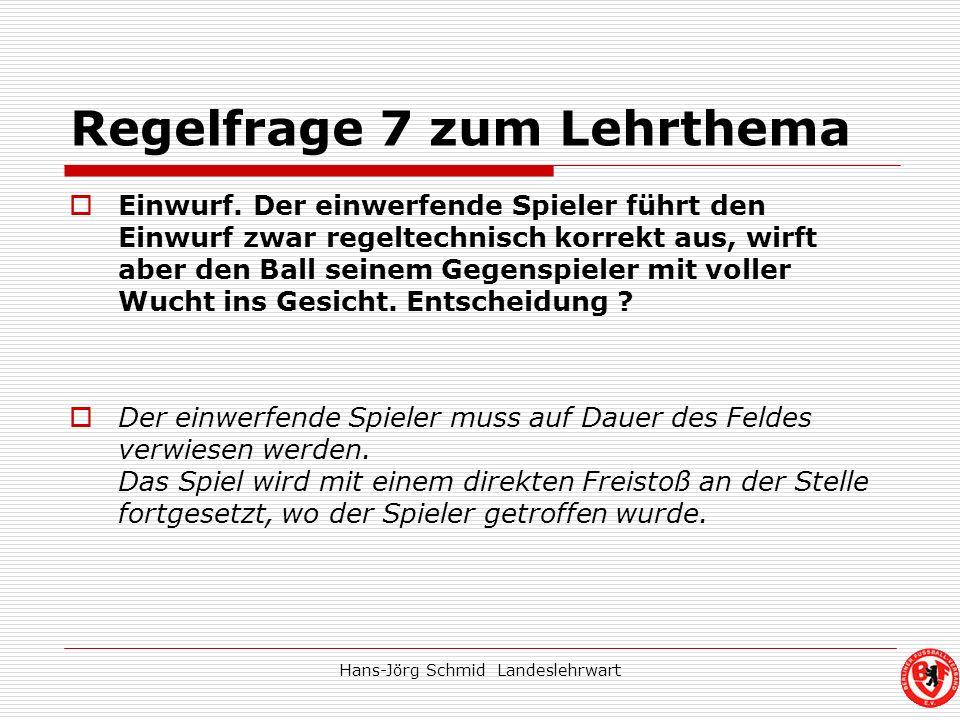 Hans-Jörg Schmid Landeslehrwart Regelfrage 7 zum Lehrthema Einwurf. Der einwerfende Spieler führt den Einwurf zwar regeltechnisch korrekt aus, wirft a