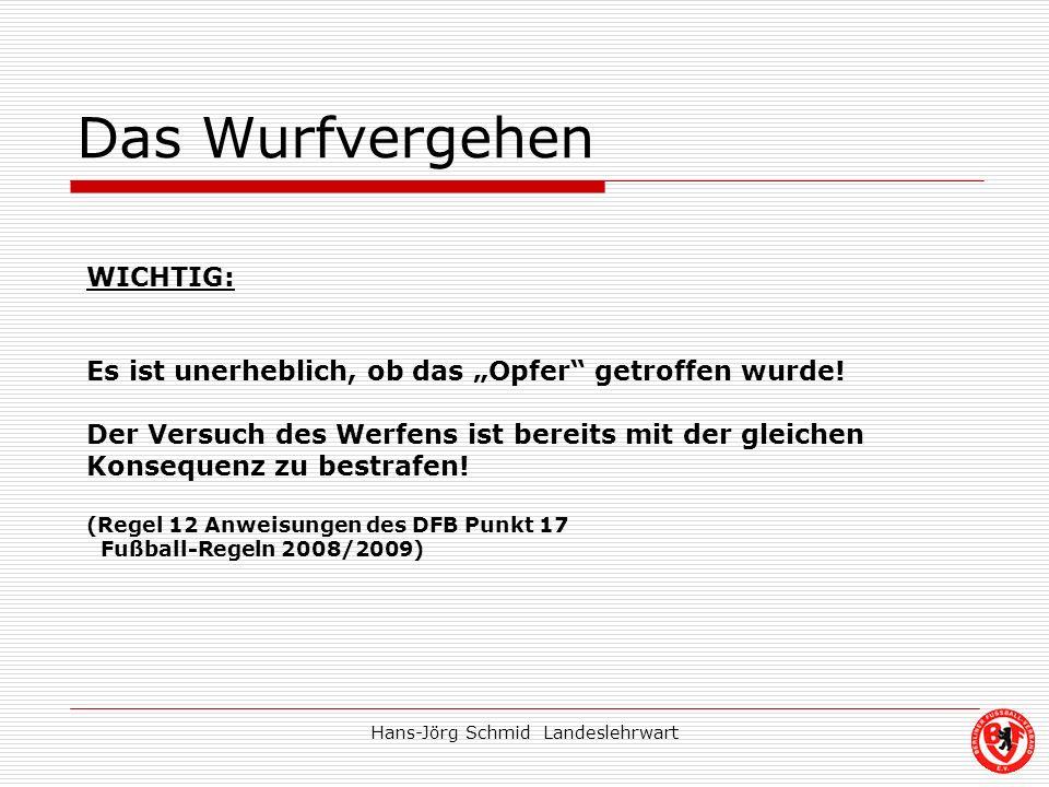 Hans-Jörg Schmid Landeslehrwart Das Wurfvergehen WICHTIG: Es ist unerheblich, ob das Opfer getroffen wurde! Der Versuch des Werfens ist bereits mit de